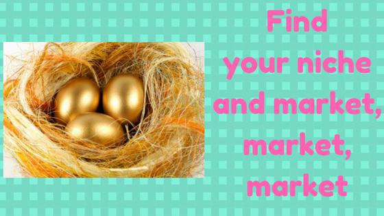 Find your niche and market, market, market