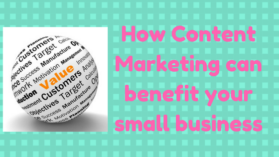 How Content Marketing can benefit your small business