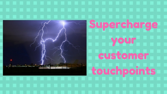 Supercharge your customer touchpoints